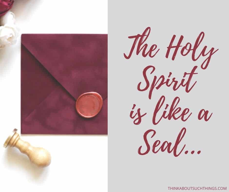 The Holy Ghost places a seal on us. He symbolises a seal.