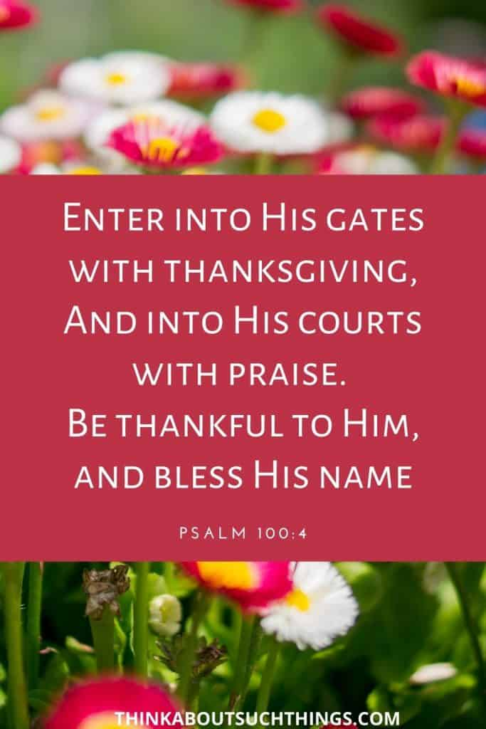 Bible verses about thanksgiving and gratitude - Psalm 100:4 Enter His gates with Thanksgiving