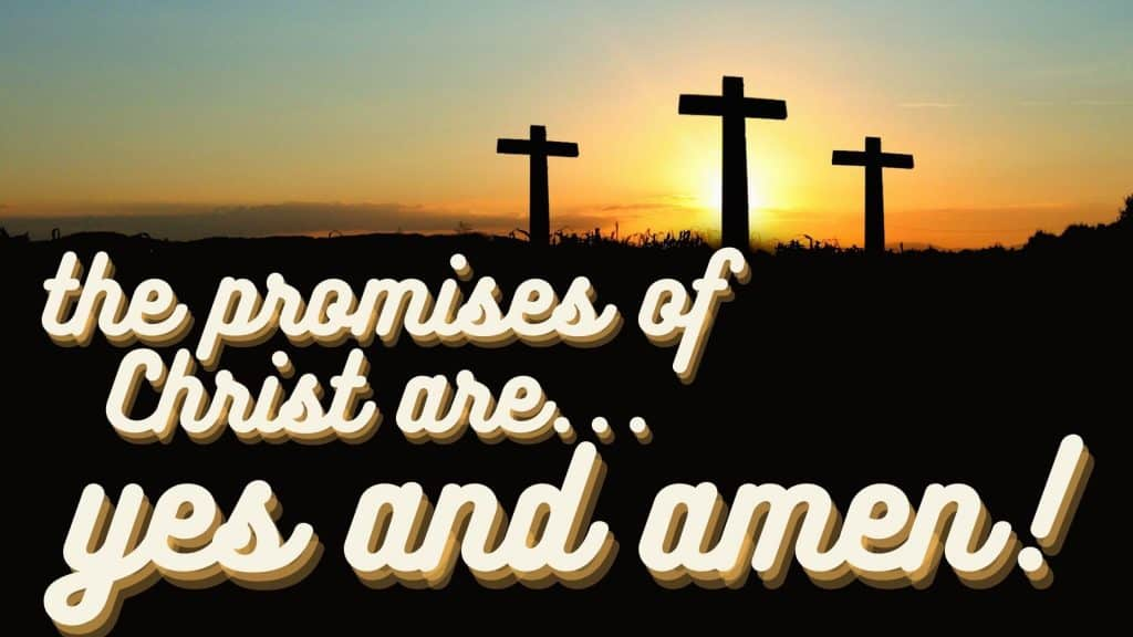 Promises of Christ are Yes and Amen