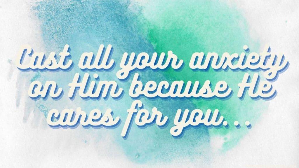 1 Peter 5:7: cast your burdens on him