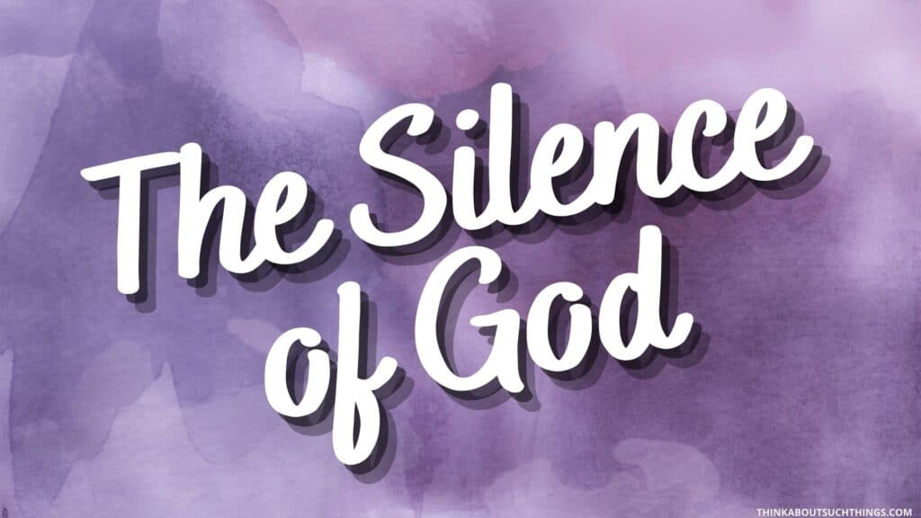 God is being silent