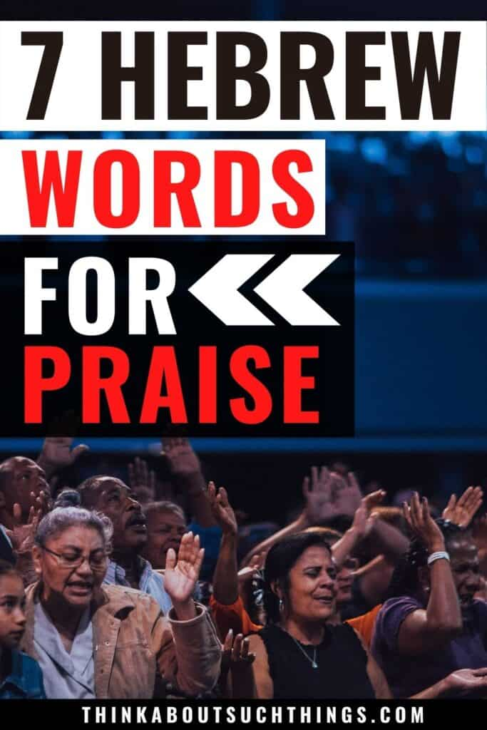 The 7 Hebrew Words For Praise