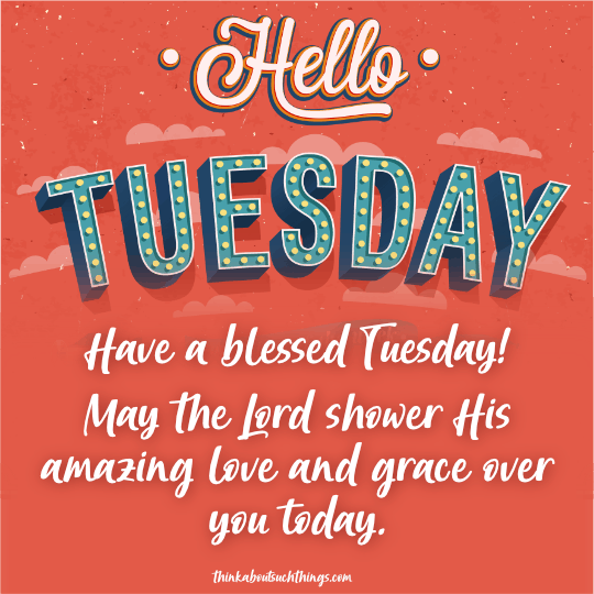 Happy tuesday blessings